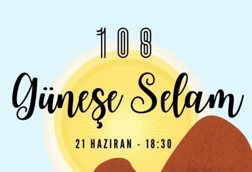 21 HAZİRAN 108 GÜNEŞE SELAM!